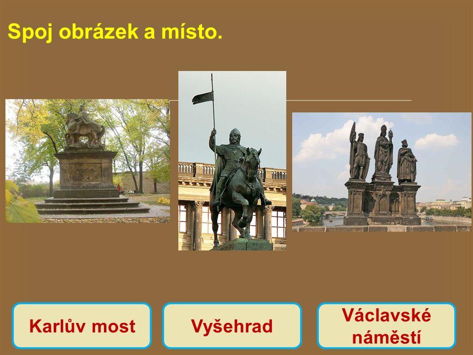 Spoj obrázek a místo. Karlův most Vyšehrad Václavské náměstí