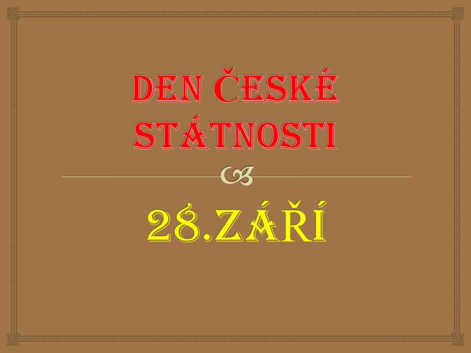DEN ČESKÉ STÁTNOSTI 28.ZÁŘÍ