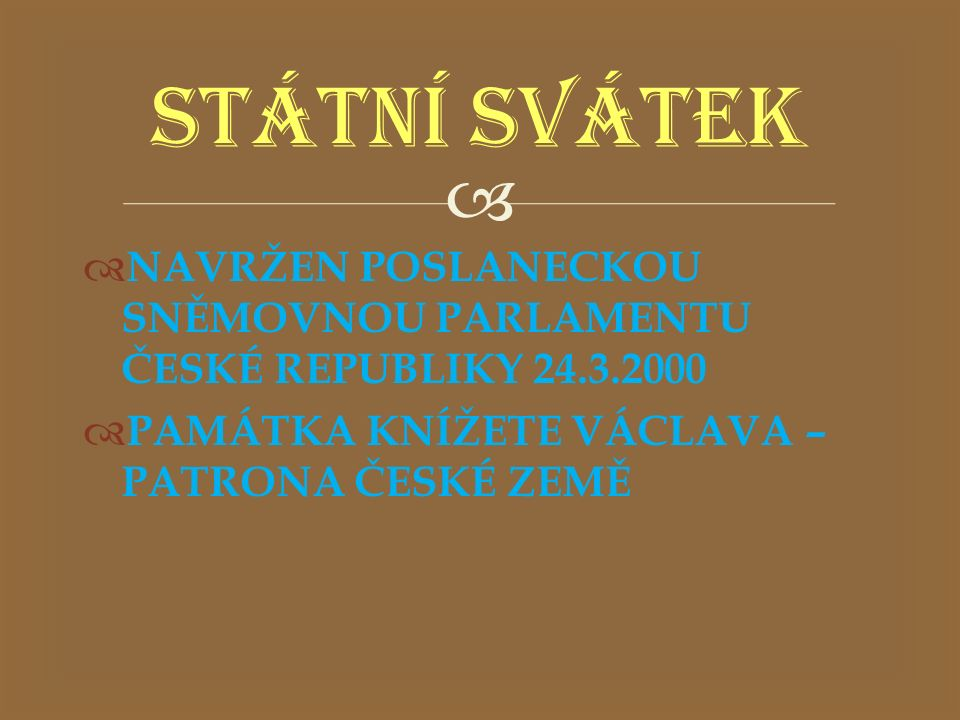 STÁTNÍ SVÁTEK NAVRŽEN POSLANECKOU SNĚMOVNOU PARLAMENTU ČESKÉ REPUBLIKY 24.3.2000.