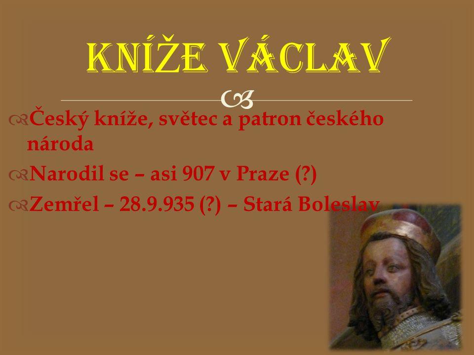 KNÍŽE VÁCLAV Český kníže, světec a patron českého národa