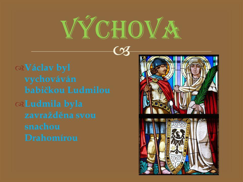 VÝCHOVA Václav byl vychováván babičkou Ludmilou