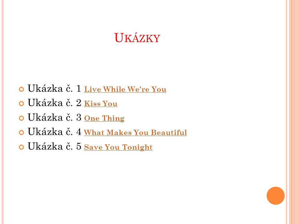 Ukázky Ukázka č. 1 Live While We re You Ukázka č. 2 Kiss You