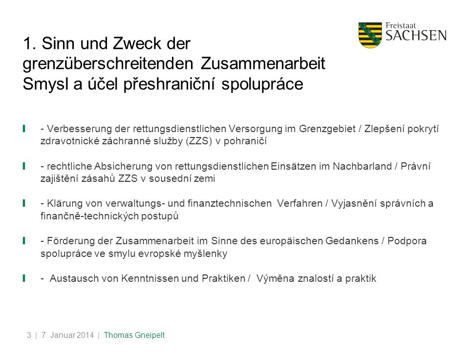 1. Sinn und Zweck der grenzüberschreitenden Zusammenarbeit Smysl a účel přeshraniční spolupráce