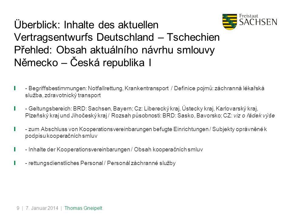 Überblick: Inhalte des aktuellen Vertragsentwurfs Deutschland – Tschechien Přehled: Obsah aktuálního návrhu smlouvy Německo – Česká republika I