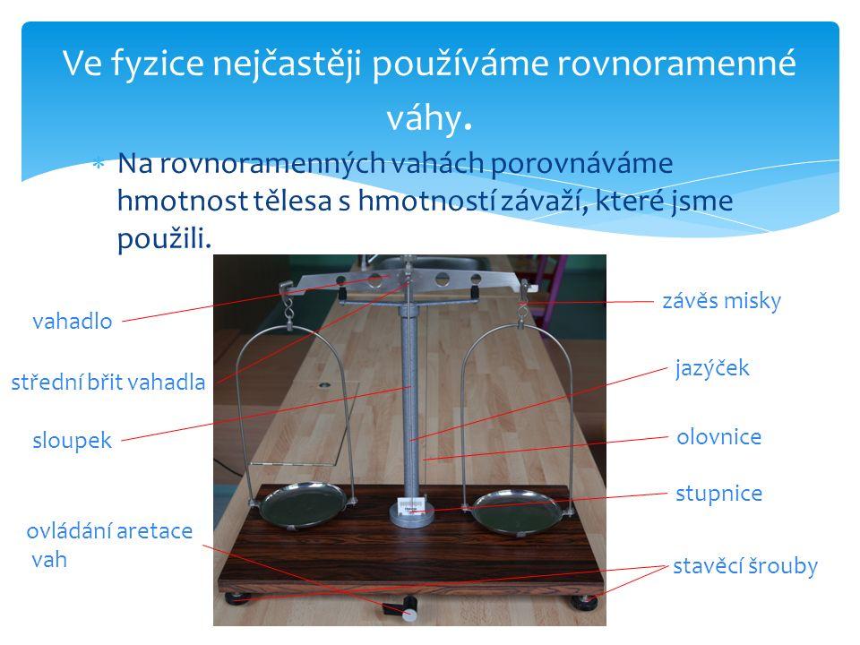 Ve fyzice nejčastěji používáme rovnoramenné váhy.