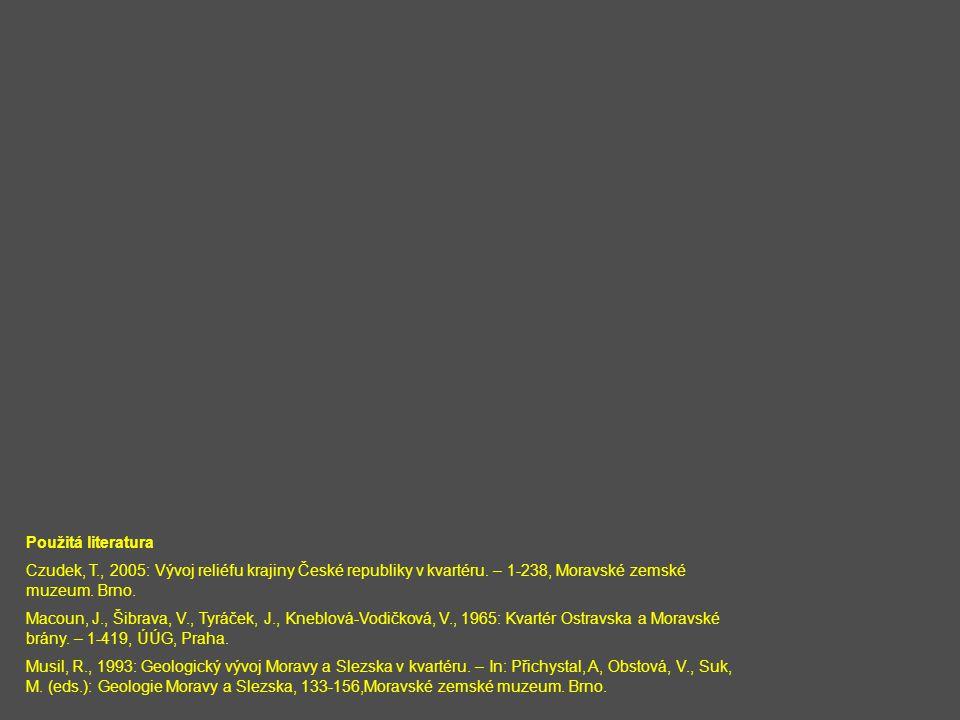 Použitá literatura Czudek, T., 2005: Vývoj reliéfu krajiny České republiky v kvartéru. – 1-238, Moravské zemské muzeum. Brno.