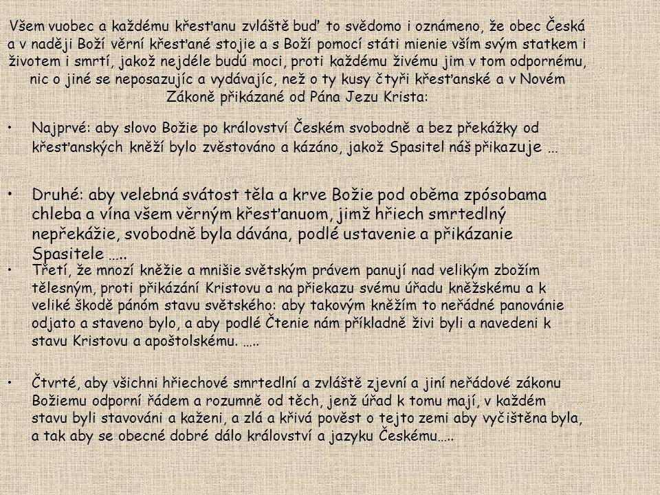 Všem vuobec a každému křesťanu zvláště buď to svědomo i oznámeno, že obec Česká a v naději Boží věrní křesťané stojie a s Boží pomocí státi mienie vším svým statkem i životem i smrtí, jakož nejdéle budú moci, proti každému živému jim v tom odpornému, nic o jiné se neposazujíc a vydávajíc, než o ty kusy čtyři křesťanské a v Novém Zákoně přikázané od Pána Jezu Krista: