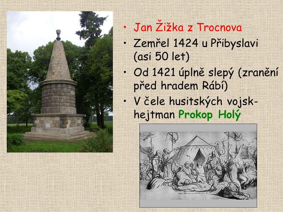 Jan Žižka z Trocnova Zemřel 1424 u Přibyslavi (asi 50 let) Od 1421 úplně slepý (zranění před hradem Rábí)