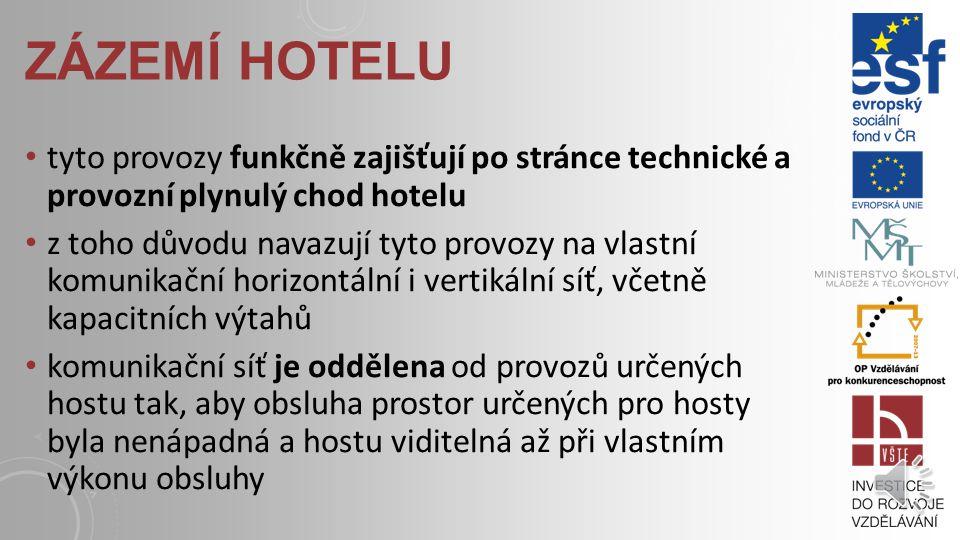 zázemí hotelu tyto provozy funkčně zajišťují po stránce technické a provozní plynulý chod hotelu.