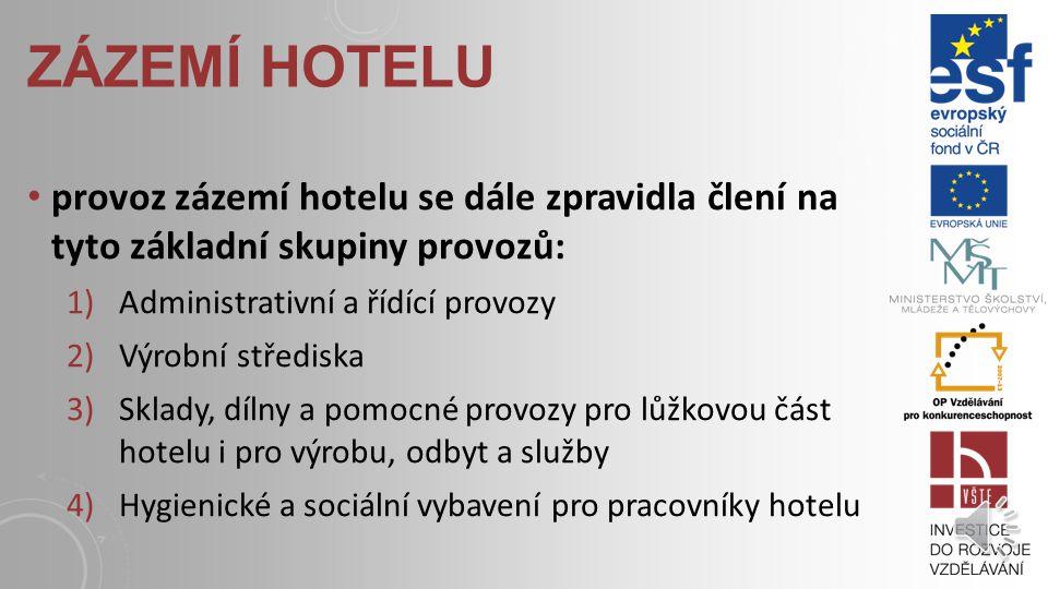 zázemí hotelu provoz zázemí hotelu se dále zpravidla člení na tyto základní skupiny provozů: Administrativní a řídící provozy.