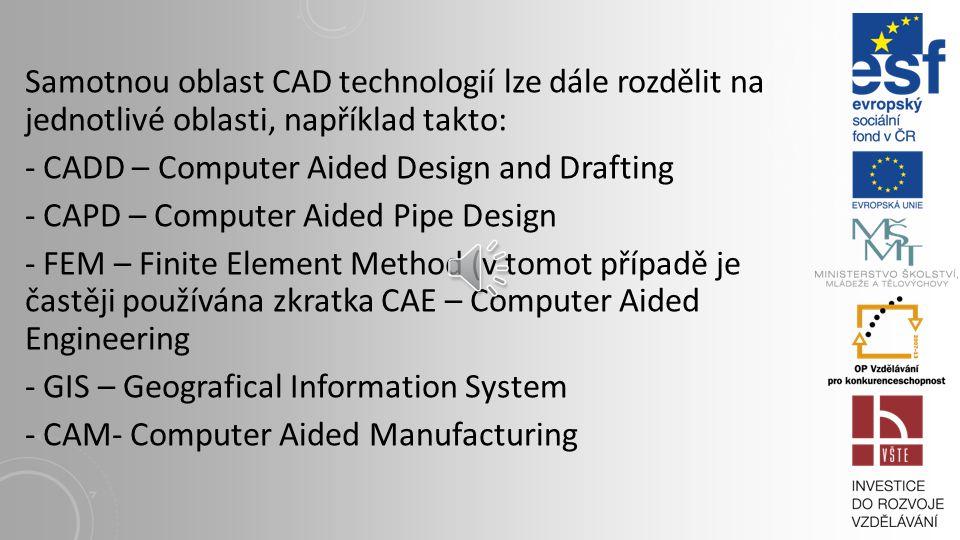 Samotnou oblast CAD technologií lze dále rozdělit na jednotlivé oblasti, například takto: