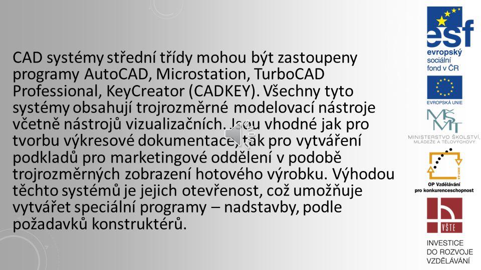 CAD systémy střední třídy mohou být zastoupeny programy AutoCAD, Microstation, TurboCAD Professional, KeyCreator (CADKEY).