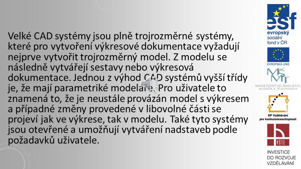 Velké CAD systémy jsou plně trojrozměrné systémy, které pro vytvoření výkresové dokumentace vyžadují nejprve vytvořit trojrozměrný model.