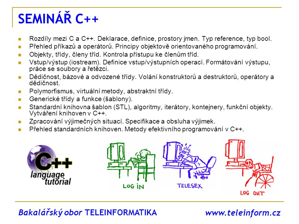 SEMINÁŘ C++ Bakalářský obor TELEINFORMATIKA www.teleinform.cz