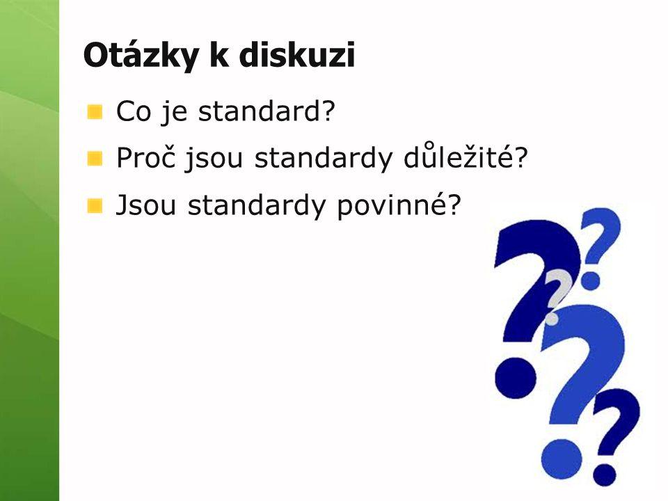 Otázky k diskuzi Co je standard Proč jsou standardy důležité
