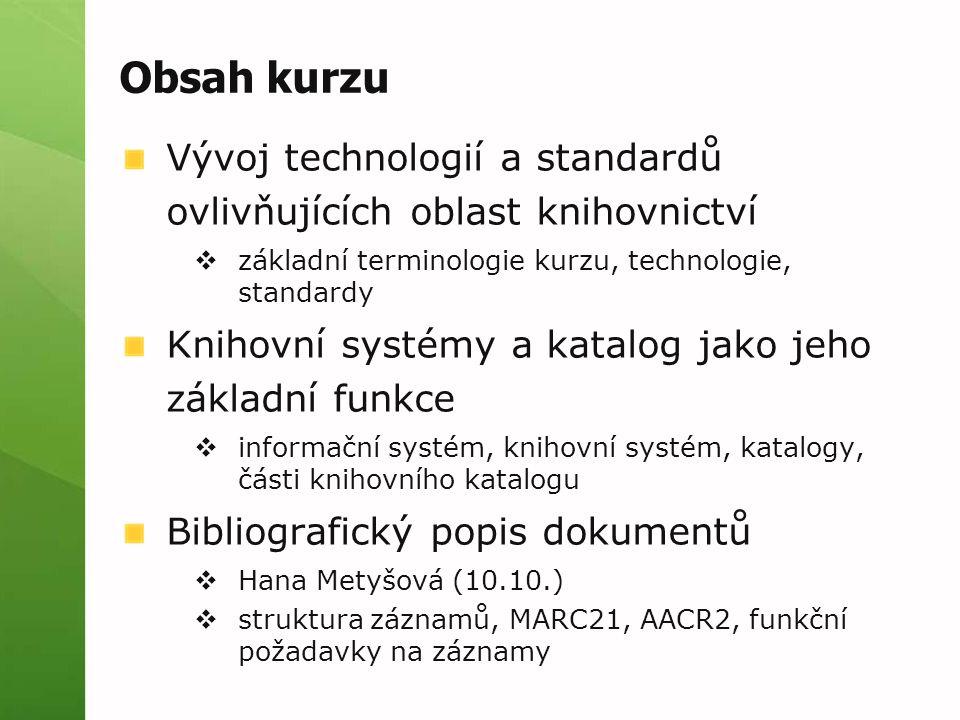 Obsah kurzu Vývoj technologií a standardů ovlivňujících oblast knihovnictví. základní terminologie kurzu, technologie, standardy.