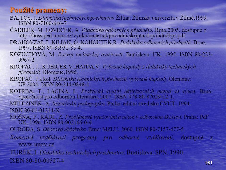 Použité prameny: BAJTOŠ, J. Didaktika technických predmetov.Žilina: Žilinská univerzita v Žilině,1999. ISBN 80-7100-646-7.
