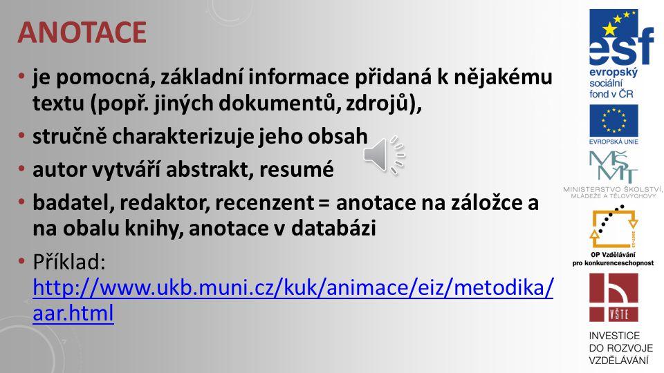 Anotace je pomocná, základní informace přidaná k nějakému textu (popř. jiných dokumentů, zdrojů), stručně charakterizuje jeho obsah.