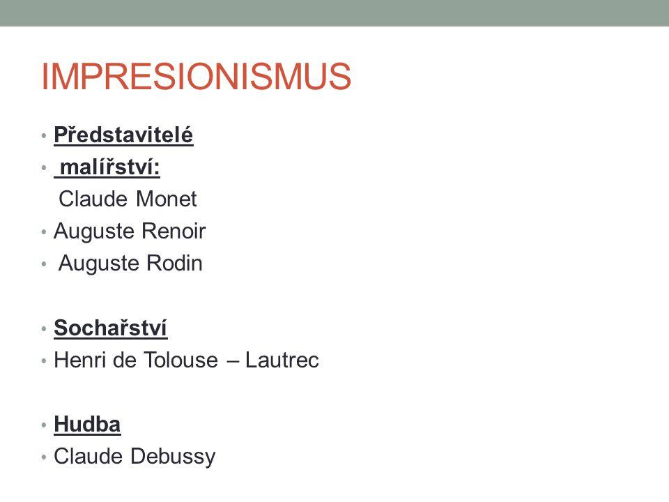 IMPRESIONISMUS Představitelé malířství: Claude Monet Auguste Renoir