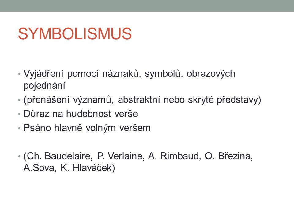 SYMBOLISMUS Vyjádření pomocí náznaků, symbolů, obrazových pojednání