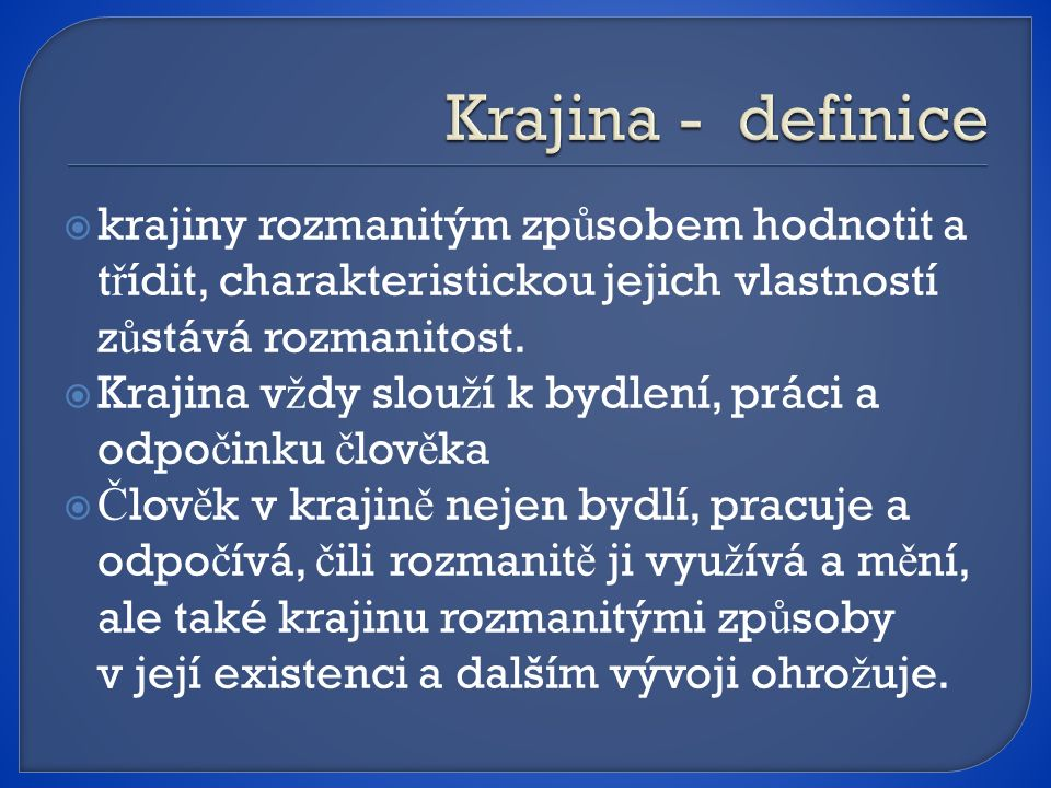 Krajina - definice krajiny rozmanitým způsobem hodnotit a třídit, charakteristickou jejich vlastností zůstává rozmanitost.