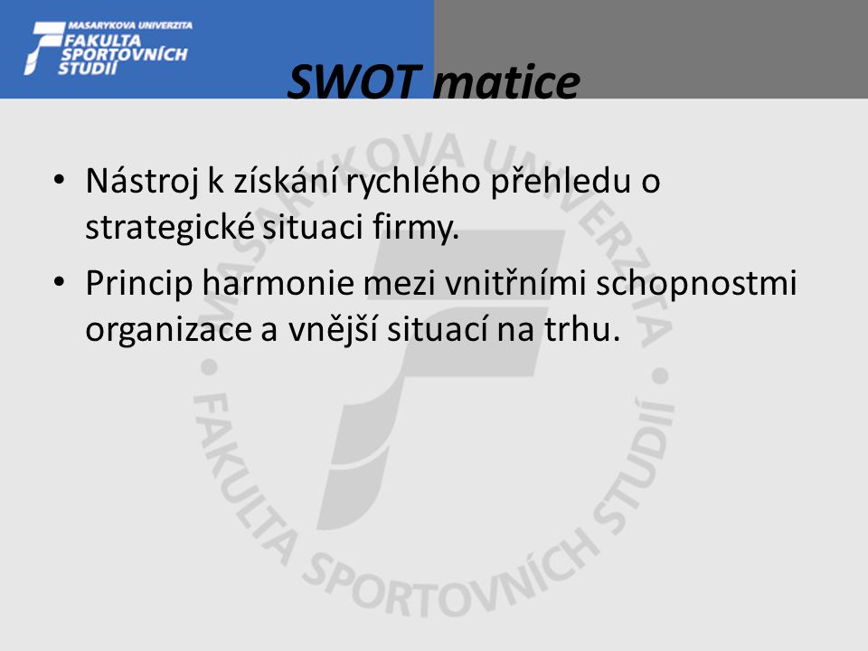 SWOT matice Nástroj k získání rychlého přehledu o strategické situaci firmy.