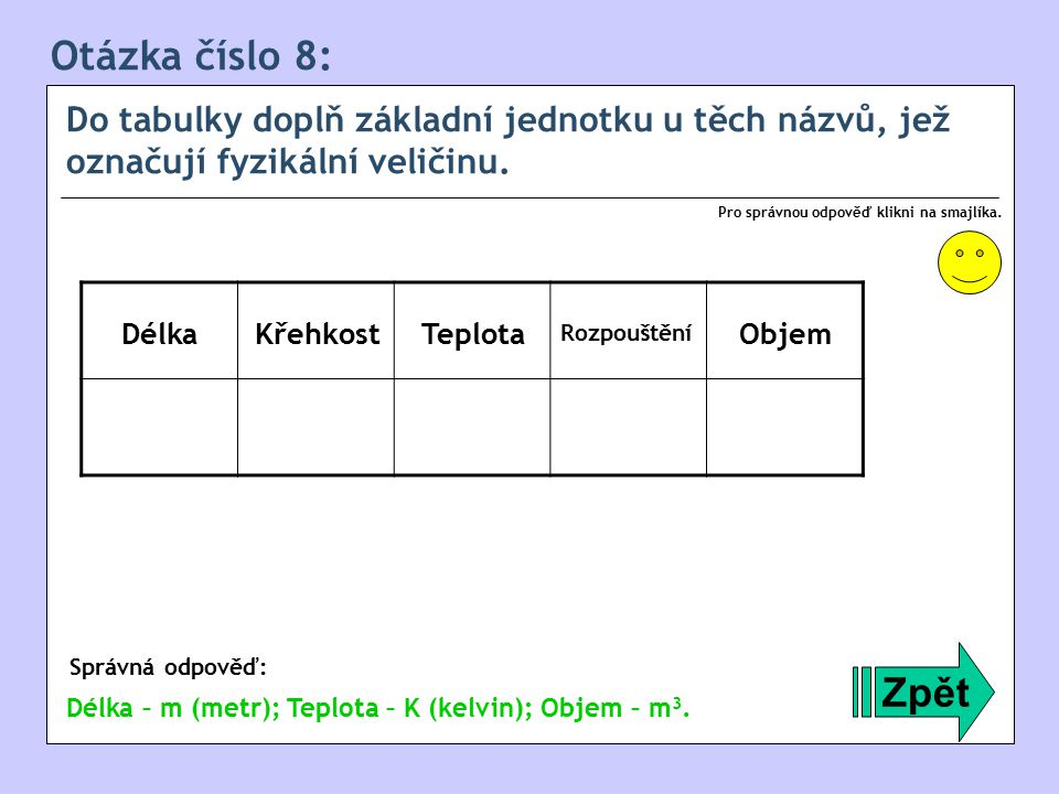 Otázka číslo 8: Do tabulky doplň základní jednotku u těch názvů, jež označují fyzikální veličinu. Pro správnou odpověď klikni na smajlíka.
