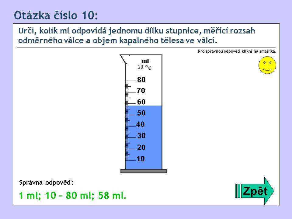 Otázka číslo 10: Zpět 1 ml; 10 – 80 ml; 58 ml.