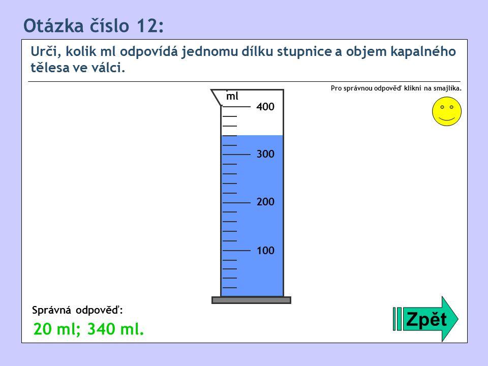 Otázka číslo 12: Zpět 20 ml; 340 ml.