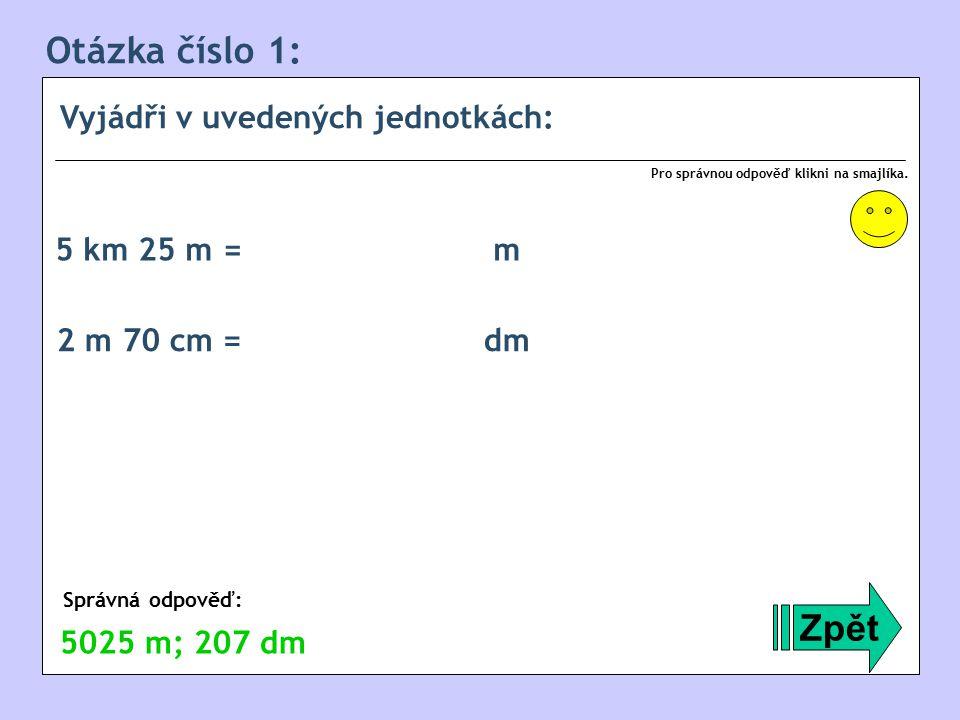 Otázka číslo 1: Zpět Vyjádři v uvedených jednotkách: 5 km 25 m = m