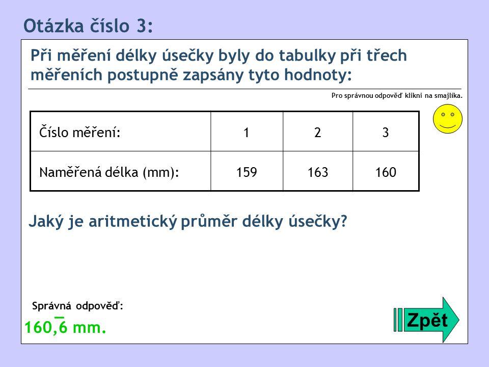 Otázka číslo 3: Při měření délky úsečky byly do tabulky při třech měřeních postupně zapsány tyto hodnoty: