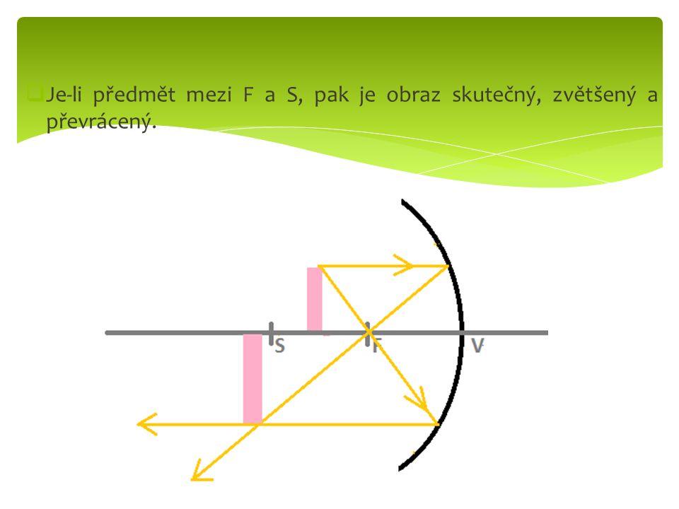 Je-li předmět mezi F a S, pak je obraz skutečný, zvětšený a převrácený.
