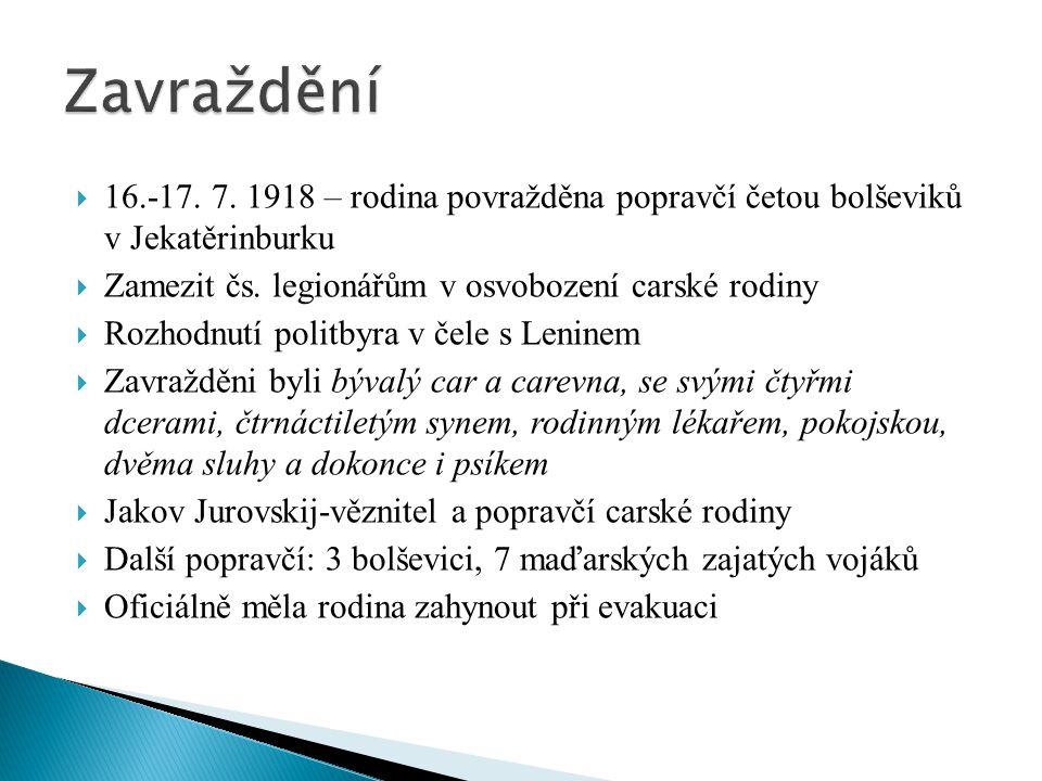 Zavraždění 16.-17. 7. 1918 – rodina povražděna popravčí četou bolševiků v Jekatěrinburku. Zamezit čs. legionářům v osvobození carské rodiny.