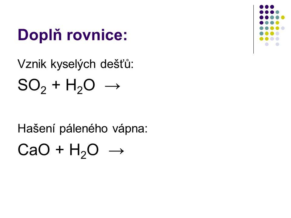 SO2 + H2O → CaO + H2O → Doplň rovnice: Vznik kyselých dešťů:
