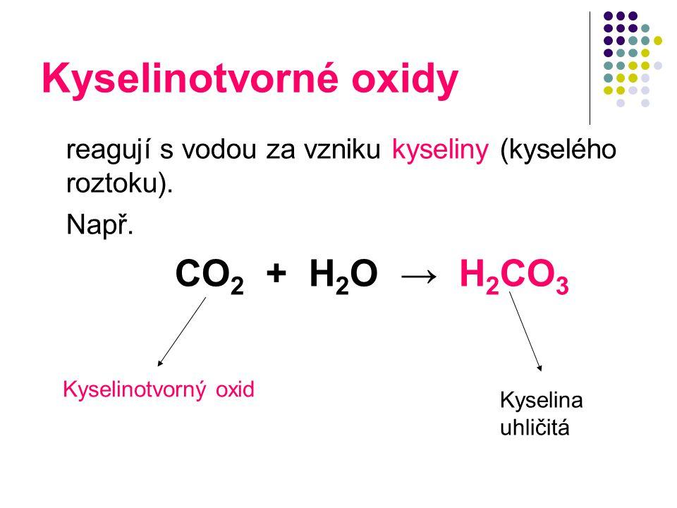 Kyselinotvorné oxidy reagují s vodou za vzniku kyseliny (kyselého roztoku). Např. CO2 + H2O → H2CO3.
