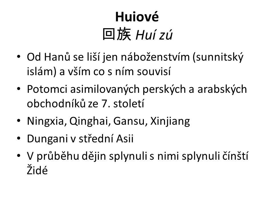 Huiové 回族 Huí zú Od Hanů se liší jen náboženstvím (sunnitský islám) a vším co s ním souvisí.