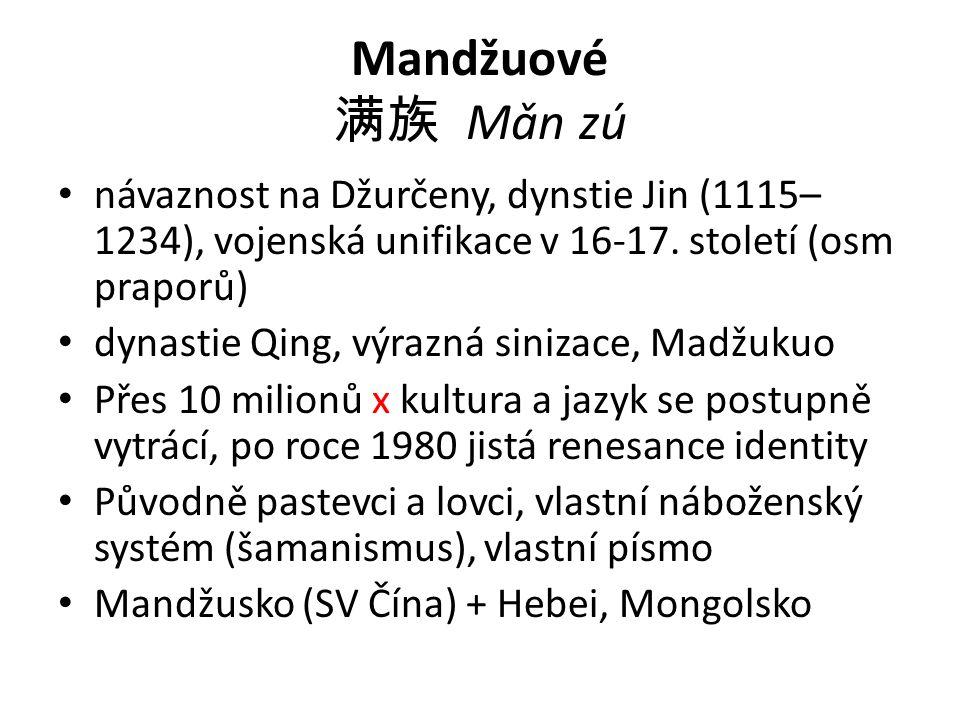 Mandžuové 满族 Mǎn zú návaznost na Džurčeny, dynstie Jin (1115–1234), vojenská unifikace v 16-17. století (osm praporů)