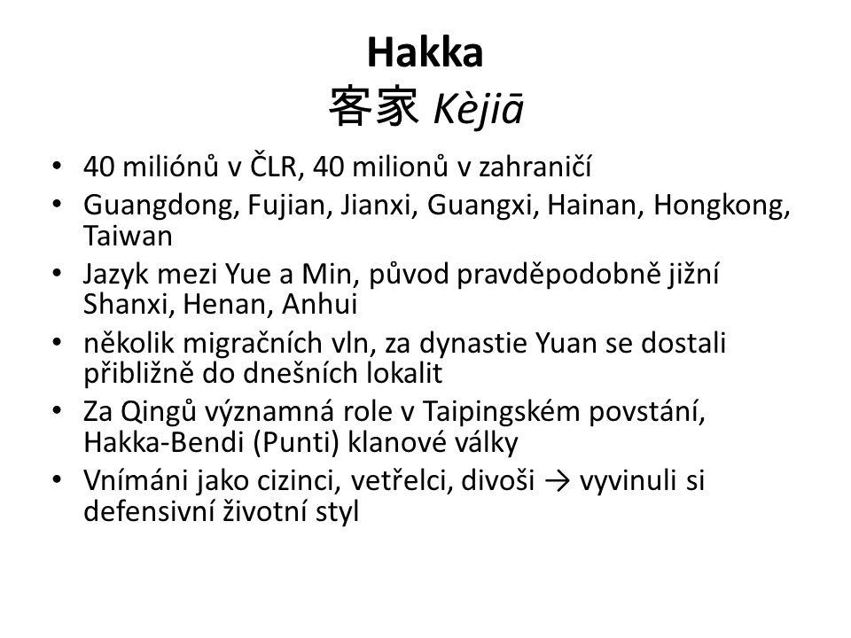 Hakka 客家 Kèjiā 40 miliónů v ČLR, 40 milionů v zahraničí
