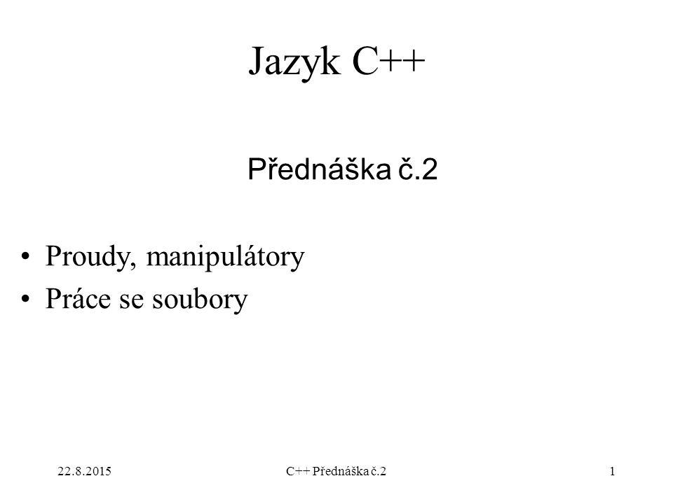 Jazyk C++ Přednáška č.2 Proudy, manipulátory Práce se soubory