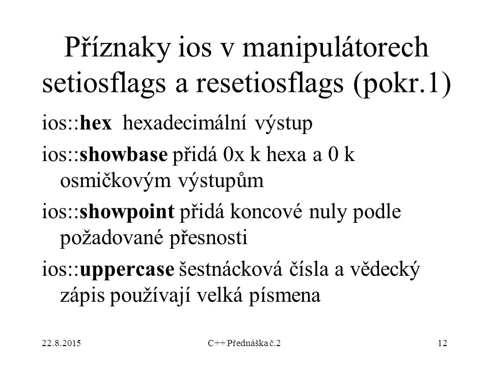 Příznaky ios v manipulátorech setiosflags a resetiosflags (pokr.1)