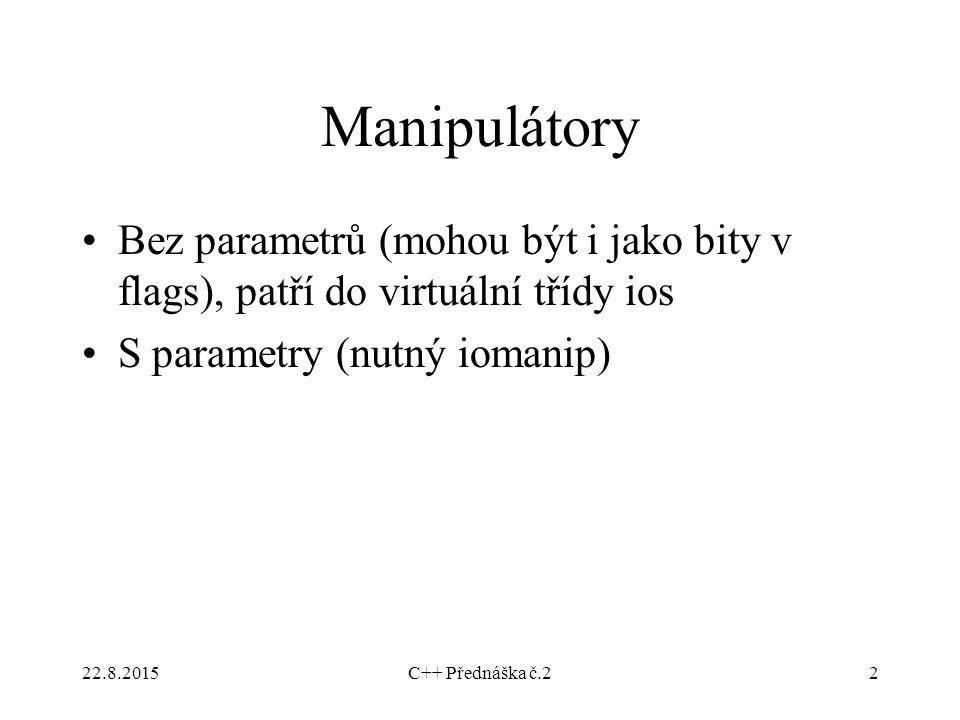 Manipulátory Bez parametrů (mohou být i jako bity v flags), patří do virtuální třídy ios. S parametry (nutný iomanip)