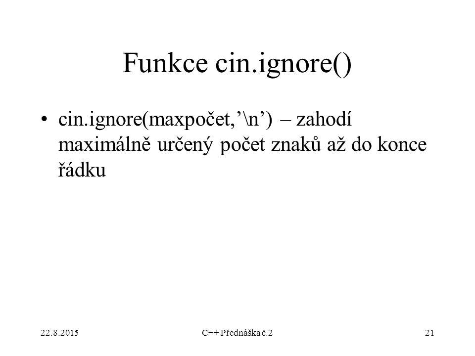 Funkce cin.ignore() cin.ignore(maxpočet,'\n') – zahodí maximálně určený počet znaků až do konce řádku.