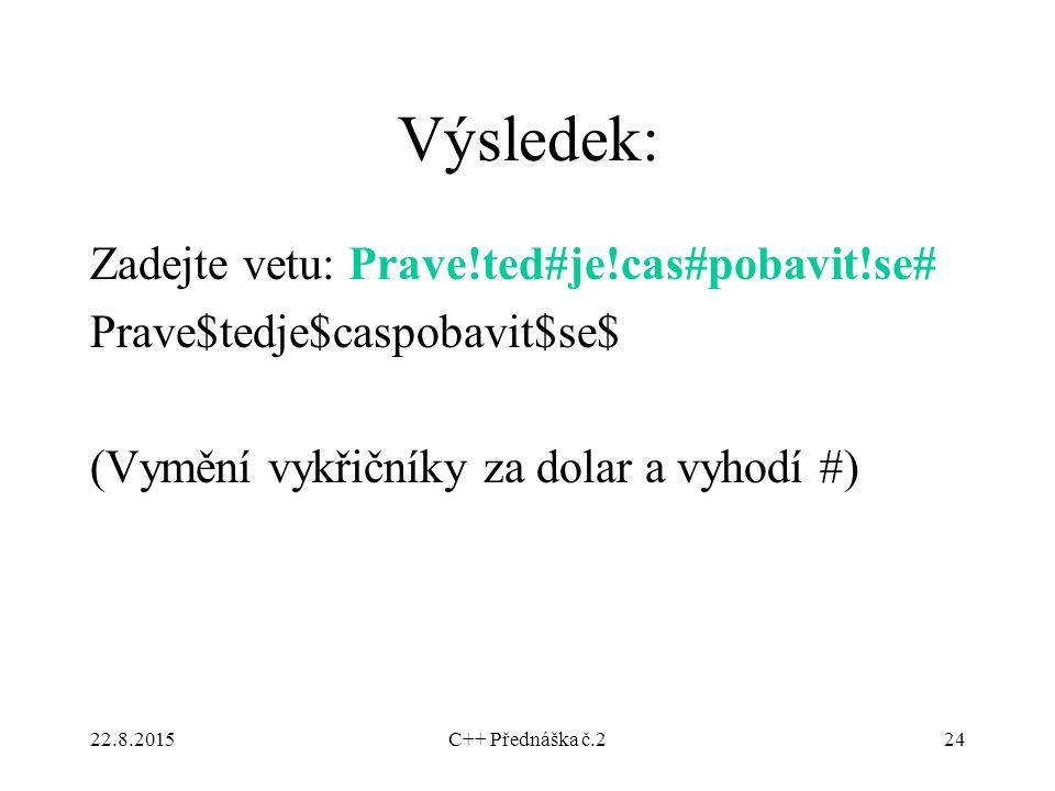 Výsledek: Zadejte vetu: Prave!ted#je!cas#pobavit!se#
