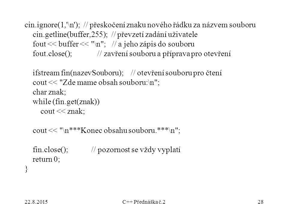 cin.ignore(1, \n ); // přeskočení znaku nového řádku za názvem souboru