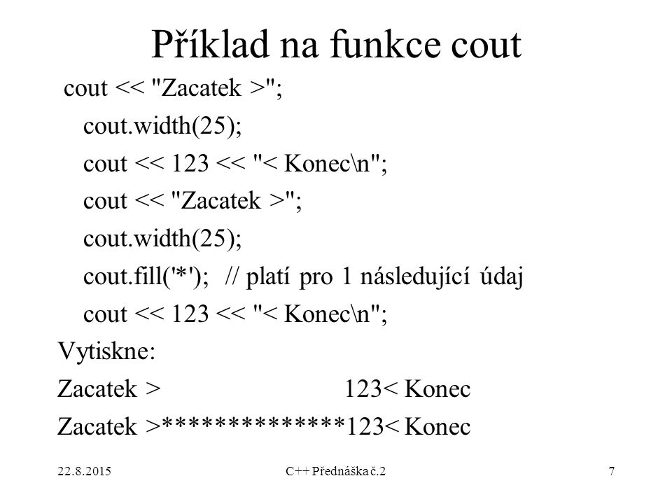 Příklad na funkce cout cout << Zacatek > ; cout.width(25);