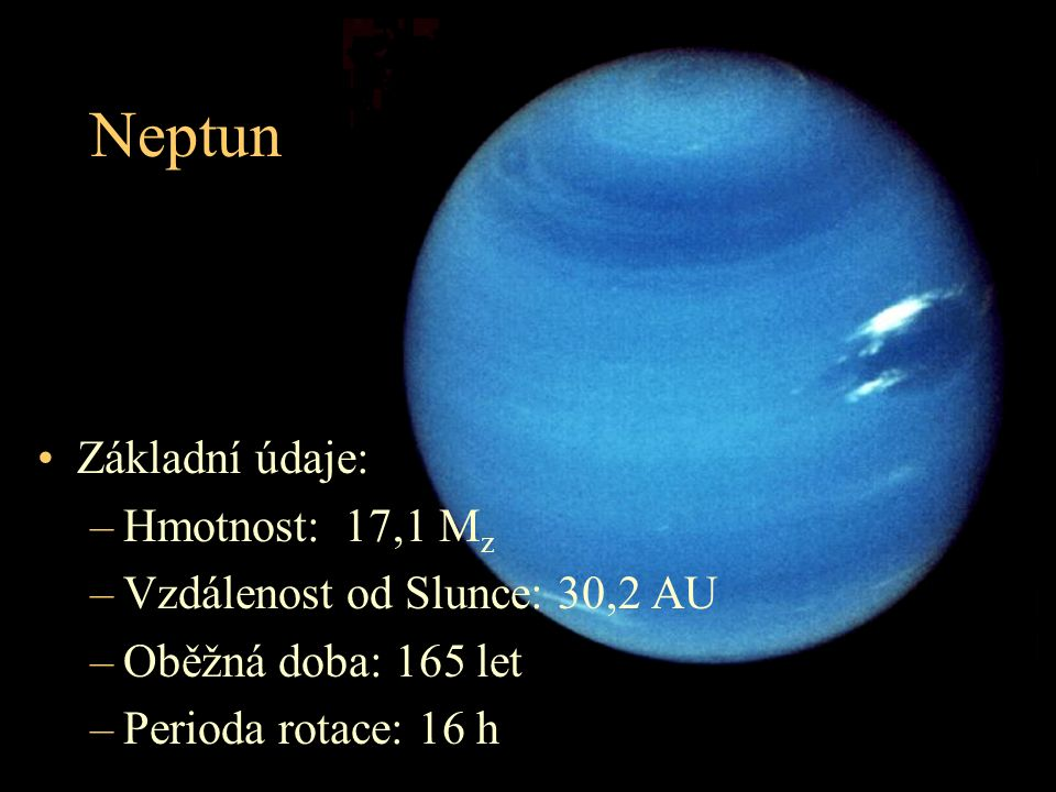 Neptun Základní údaje: Hmotnost: 17,1 Mz Vzdálenost od Slunce: 30,2 AU