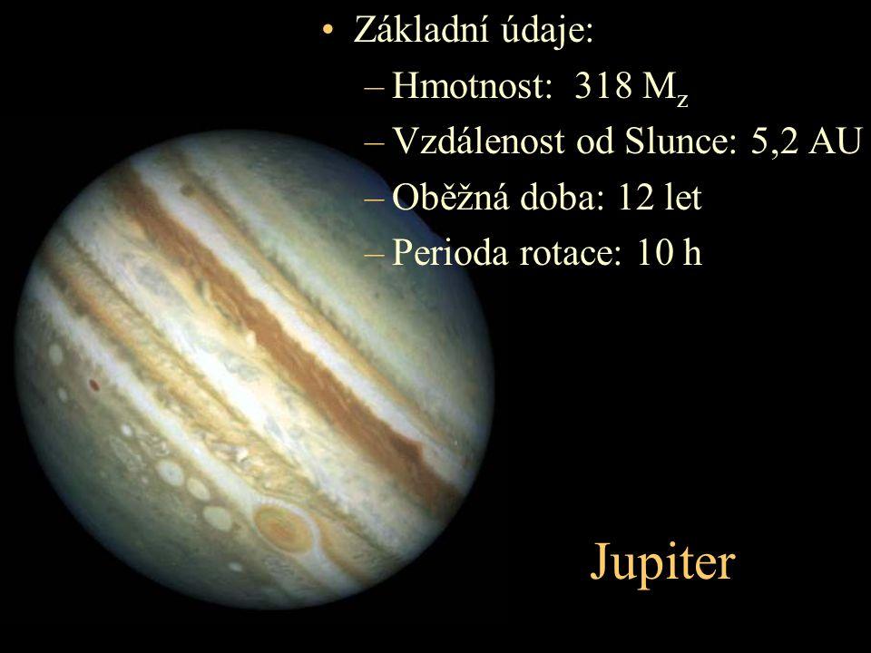 Jupiter Základní údaje: Hmotnost: 318 Mz Vzdálenost od Slunce: 5,2 AU