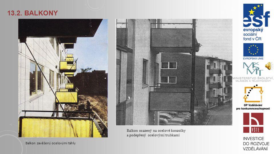 13.2. Balkony Balkon osazený na ocelové konzolky a podepřený ocelovými trubkami.