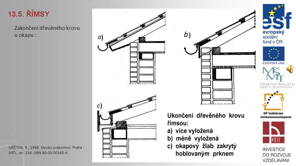13.5. Římsy Zakončení dřevěného krovu u okapu :