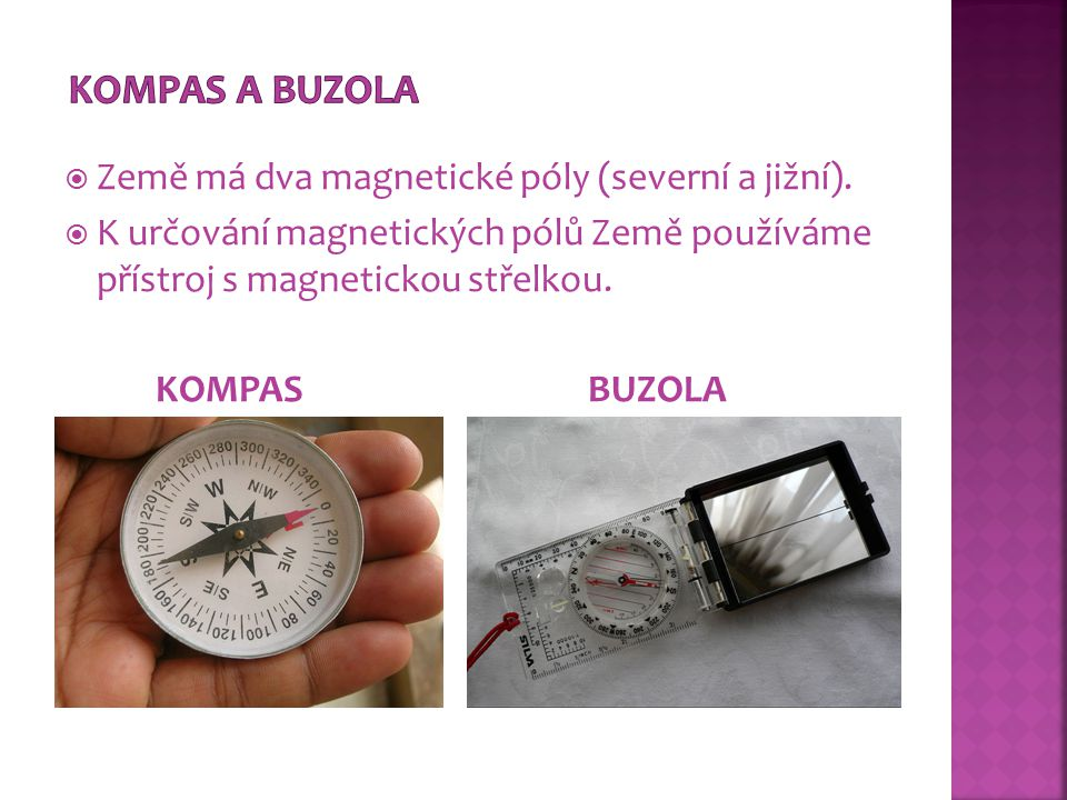 Kompas a buzola Země má dva magnetické póly (severní a jižní).